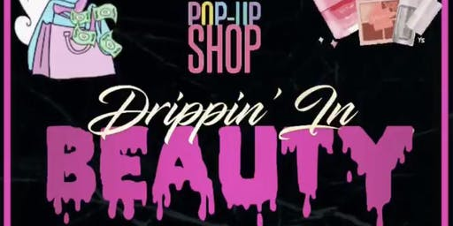 Drippin In Beauty 1st annual Business Pop Up Shop