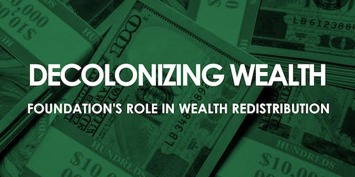 Decolonizing Wealth: Foundation's Role in Wealth Redistribution