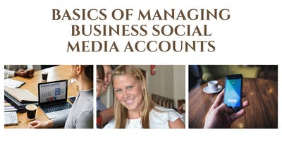 BASICS OF MANAGING BUSINESS SOCIAL MEDIA ACCOUNTS