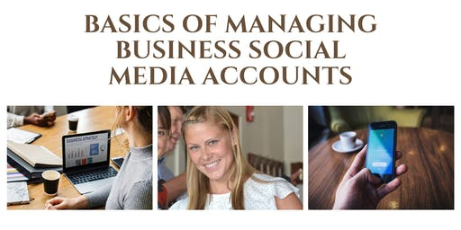 BASICS OF MANAGING BUSINESS SOCIAL MEDIA ACCOUNTS