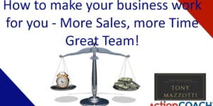 More Sales, More Time, GREAT Team!