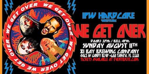 IPW Hardcore Wrestling: We Get Over!