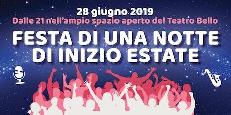 28 GIUGNO- Milano  Teatro Bello-FESTA DI UNA NOTTE DI INIZIO ESTATE biglietti