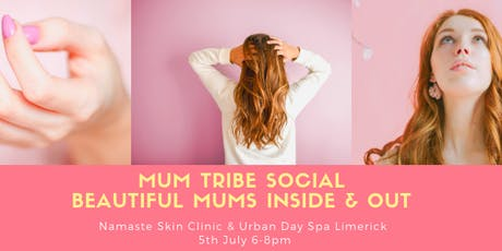 Mum Tribe Social Limerick - Beautiful Mums @ Namaste Skin Clinic & Urban Day Spa tickets