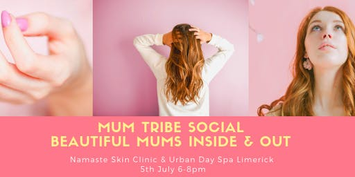 Mum Tribe Social Limerick - Beautiful Mums @ Namaste Skin Clinic & Urban Day Spa