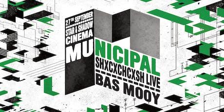 Municipal: Bas Mooy + SHXCXCHCXSH Live tickets