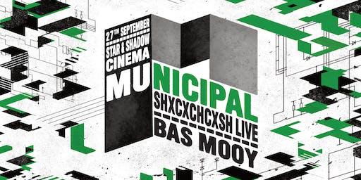 Municipal: Bas Mooy + SHXCXCHCXSH Live