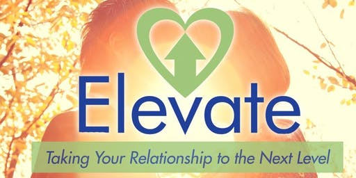 ELEVATE: Taking Your Relationship to the Next Level (East Heights UMC)