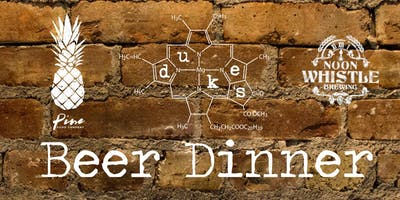 Beer Dinner at Duke's with Pine Food Company and Noon Whistle Brewing