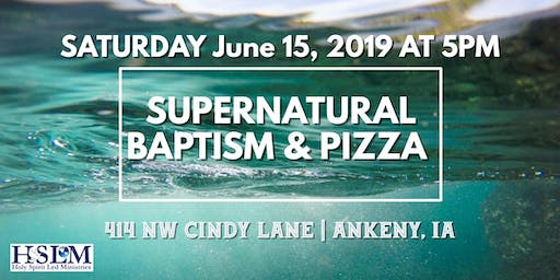 Ankeny Supernatural Baptism & Pizza