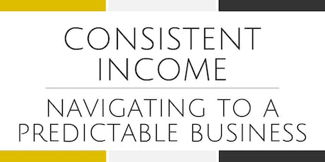 Consistent Income | Navigate to a Predictable Business - Alexandria tickets