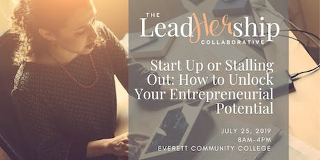 Start Up or Stalling Out --How to Unlock Your Entrepreneurial Potential / /presented by the LeadHERship Collaborative tickets