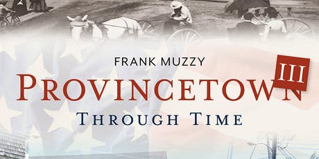 "Frank Muzzy ""Provincetown Through Time III"" July 15th @7pm tickets"