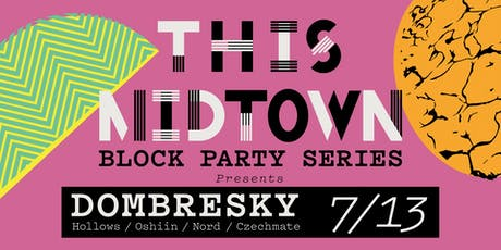 THIS Midtown (July) Block Party - DOMBRESKY tickets