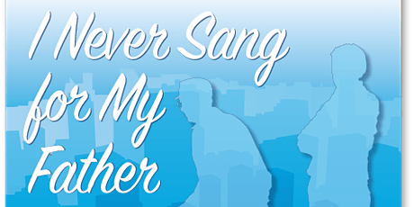I NEVER SANG FOR MY FATHER  - 2 FOR ONE NIGHT tickets