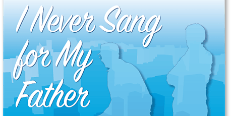 I NEVER SANG FOR MY FATHER   tickets