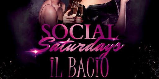 SOCIAL SATURDAYS at iL Bacio