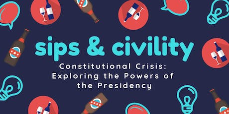 Sips & Civility: Constitutional Crisis: Exploring the Powers of the President tickets