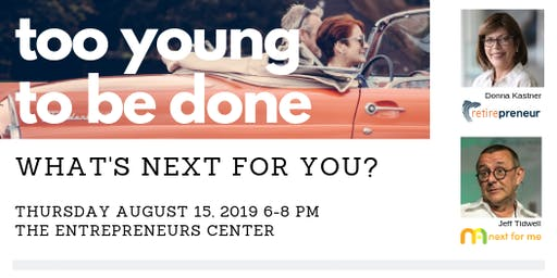 Too Young to Be Done: What's Next for You?