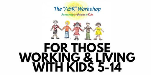 The ASK Workshop: Assessing for Suicide in Kids 5-14