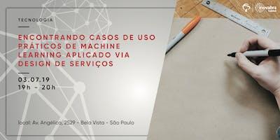 Encontrando casos de uso práticos de Machine Learning Aplicado via Design de Serviços