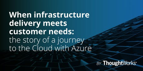 When Infrastructure Delivery meets customer needs: The story of a journey to the Cloud with Azure tickets