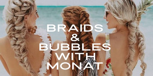 Braids & Bubbles With MONAT