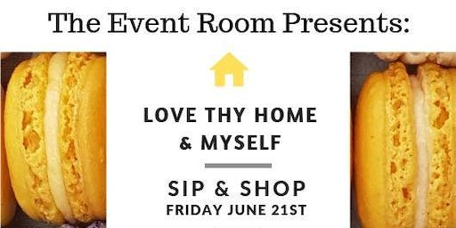 Sip & Shop: Love Thy Home & Myself
