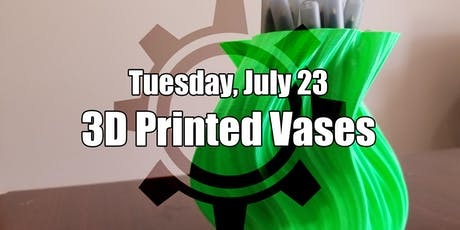 3D Printed Vases and More tickets