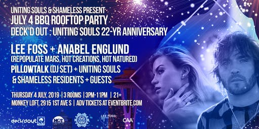 July 4 BBQ Rooftop Party : Uniting Souls 22yr : Lee Foss + Anabel Englund