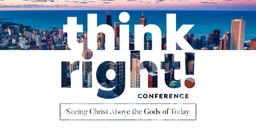 ThinkRight! Conference: Seeing Christ Above the Gods of Today