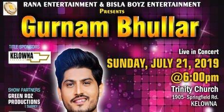 Gurnam Bhullar Live in KELOWNA tickets