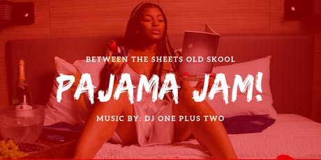 Between The Sheets - Old Skool Pajama Jam tickets