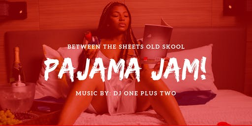 Between The Sheets - Old Skool Pajama Jam