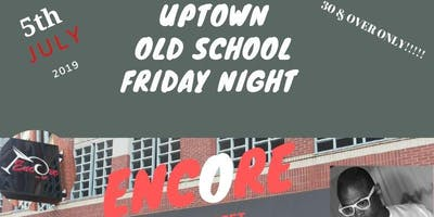 UPTOWN OLD SCHOOL FRIDAY NIGHT