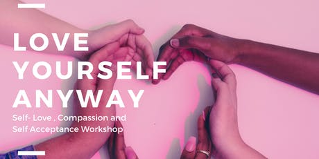 Self Love, Self - Compassion and acceptance Workshop l Love Yourself Anyway tickets