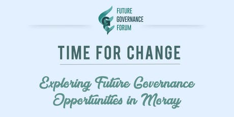 Time for Change: Exploring Future Governance Opportunities in Moray tickets