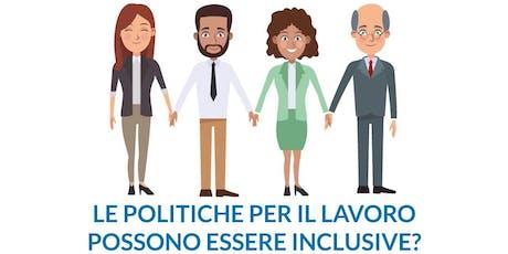 Le politiche per il lavoro possono essere inclusive? biglietti