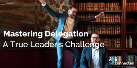 Mastering Delegation - A True Leader's Challenge tickets