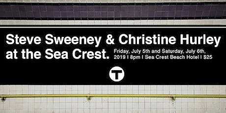 Steve Sweeney & Christine Hurley at the Sea Crest | Saturday, July 6th tickets