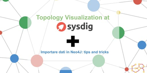 ROMA Meetup #AperiTech di GraphRM: Topology Visualization @ Sysdig + Importare dati in Neo4J: tips and tricks