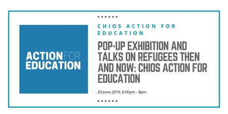 Pop-up Exhibition and Talks on Refugees Then and Now: Chios Action for Education tickets