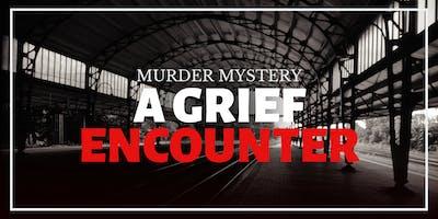 Murder Mystery - Grief Encounter