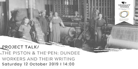Project Talk I The Piston & The Pen: Dundee Workers and their Writing tickets