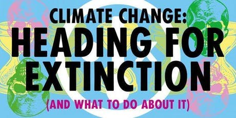 Climate Change: Heading for Extinction and What to Do about it. tickets