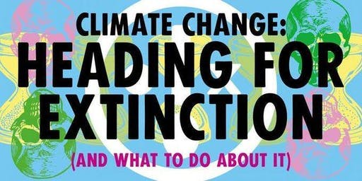 Climate Change: Heading for Extinction and What to Do about it.