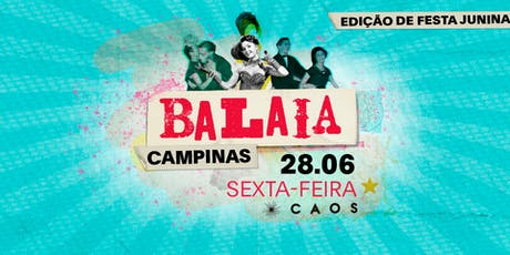 Balaia Campinas - Edição Festa Junina no Caos  ingressos