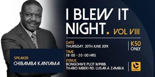 I Blew It - Night With Chibamba Kanyama (K 50.00)