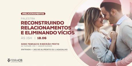 [RIBEIRÃO PRETO/SP] Palestra Reconstruindo Relacionamentos e Eliminando Vícios 18/06 ingressos