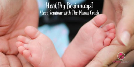 Healthy Beginnings Sleep Seminar for your 0-6 month old baby with The Mama Coach tickets